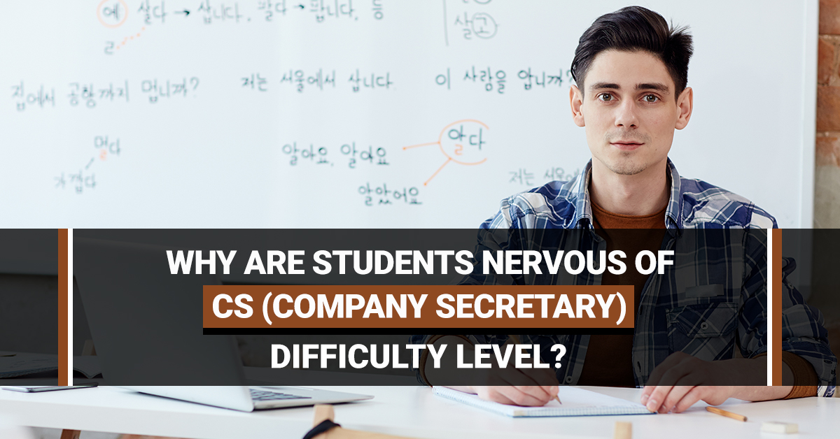Why are students nervous of CS (Company Secretary) difficulty level?