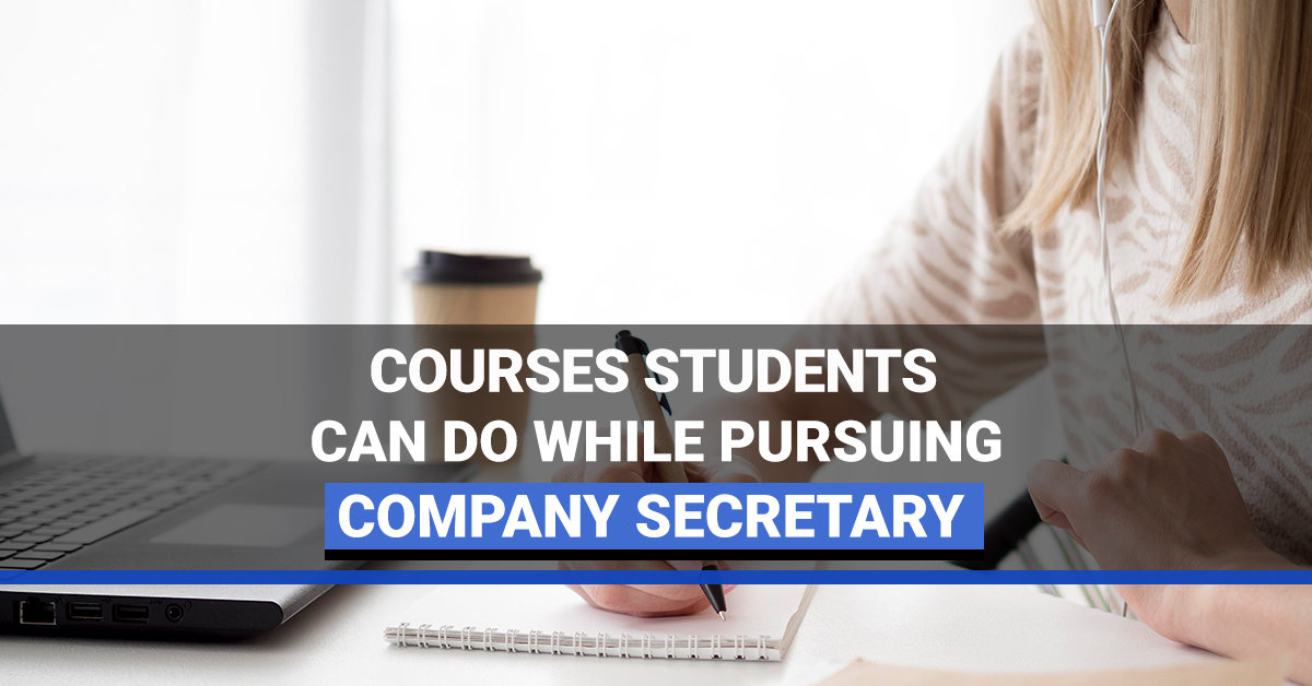 Courses Students Can Do While Pursuing Company Secretary