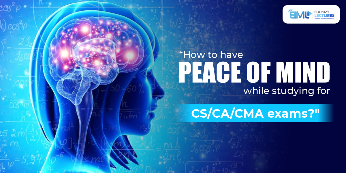 How to have peace of mind while studying for CS/CA/CMA
