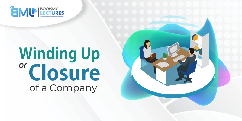 Winding up or closure of a company Companies Act 2013